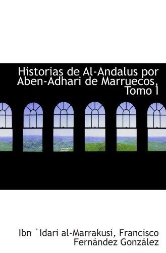 9780559751622: Historias de Al-Andalus por Aben-Adhari de Marruecos, Tomo I (Spanish Edition)