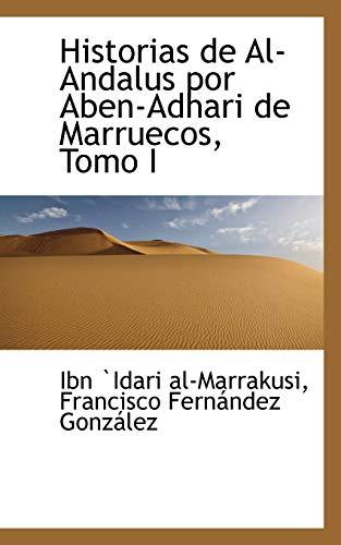 9780559751646: Historias de Al-Andalus por Aben-Adhari de Marruecos, Tomo I