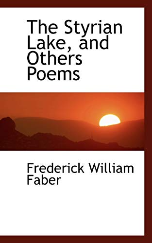 The Styrian Lake, and Others Poems (0559753330) by Faber, Frederick William
