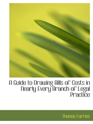 9780559762864: A Guide to Drawing Bills of Costs in Nearly Every Branch of Legal Practice