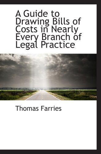 9780559762895: A Guide to Drawing Bills of Costs in Nearly Every Branch of Legal Practice