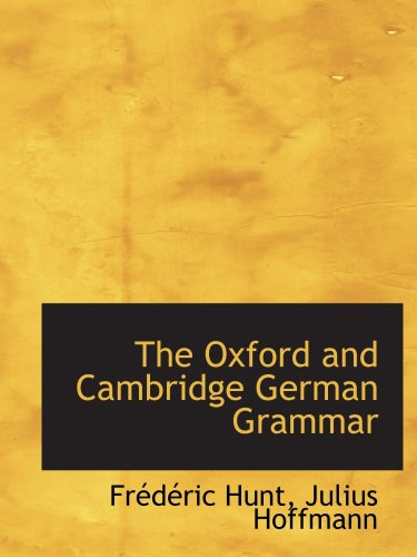 9780559763380: The Oxford and Cambridge German Grammar