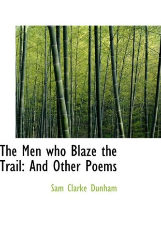 9780559764417: The Men who Blaze the Trail: And Other Poems
