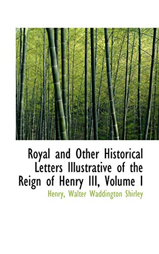 Royal and Other Historical Letters Illustrative of the Reign of Henry III, Volume I: Walter ...