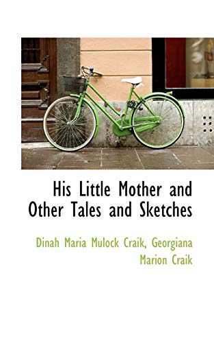 His Little Mother and Other Tales and Sketches (9780559767142) by Dinah Maria Mulock Craik