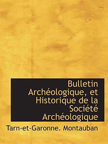 9780559768569: Bulletin Archéologique, et Historique de la Société Archéologique