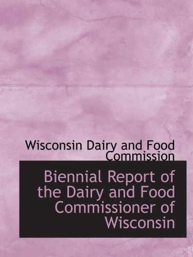 9780559768835: Biennial Report of the Dairy and Food Commissioner of Wisconsin