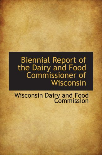 9780559768859: Biennial Report of the Dairy and Food Commissioner of Wisconsin