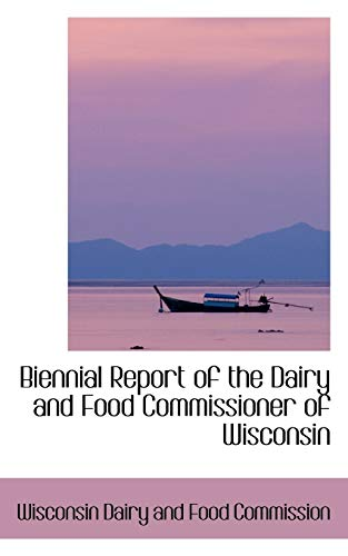 9780559768897: Biennial Report of the Dairy and Food Commissioner of Wisconsin