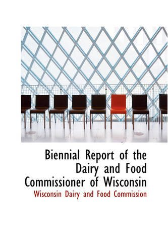 9780559768941: Biennial Report of the Dairy and Food Commissioner of Wisconsin
