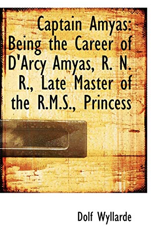 9780559769047: Captain Amyas: Being the Career of D'Arcy Amyas, R. N. R., Late Master of the R.M.S., Princess