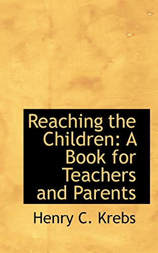 9780559769689: Reaching the Children: A Book for Teachers and Parents
