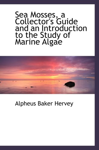 9780559772283: Sea Mosses, a Collector's Guide and an Introduction to the Study of Marine Algae