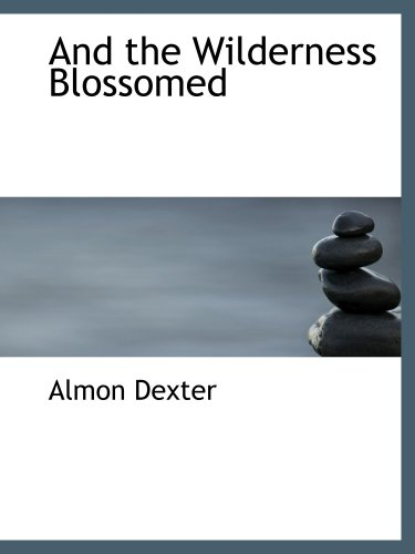 9780559773853: And the Wilderness Blossomed
