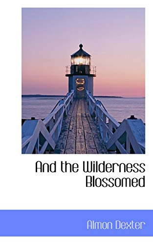 9780559773921: And the Wilderness Blossomed