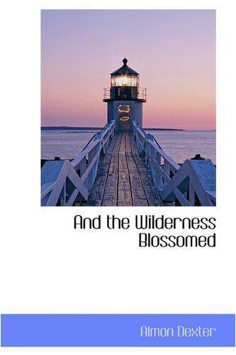9780559773952: And the Wilderness Blossomed