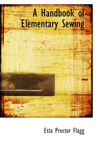 9780559775192: A Handbook of Elementary Sewing