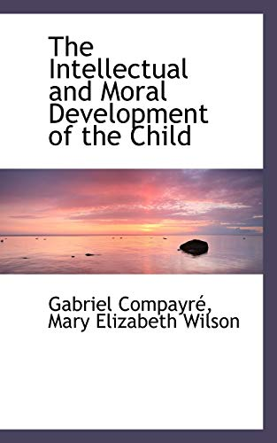 9780559779763: The Intellectual and Moral Development of the Child