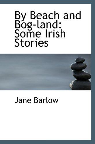 9780559781186: By Beach and Bog-land: Some Irish Stories