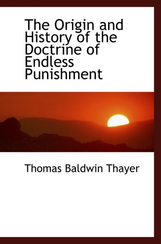9780559781537: The Origin and History of the Doctrine of Endless Punishment