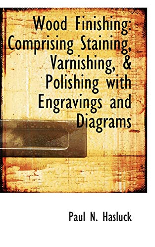 9780559781698: Wood Finishing: Comprising Staining, Varnishing, & Polishing with Engravings and Diagrams