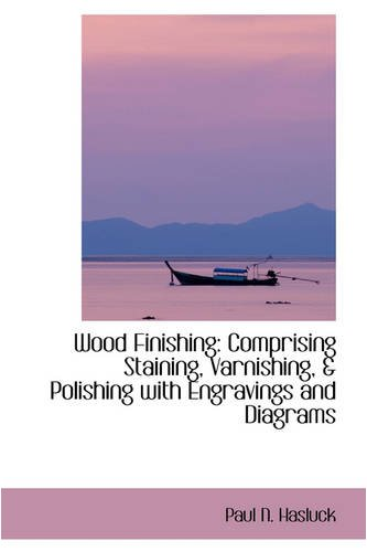 9780559781728: Wood Finishing: Comprising Staining, Varnishing, & Polishing with Engravings and Diagrams