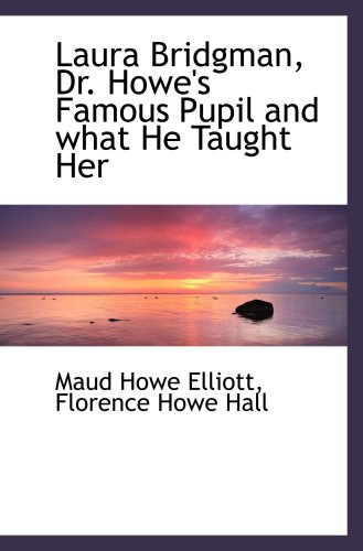 9780559784347: Laura Bridgman, Dr. Howe's Famous Pupil and what He Taught Her