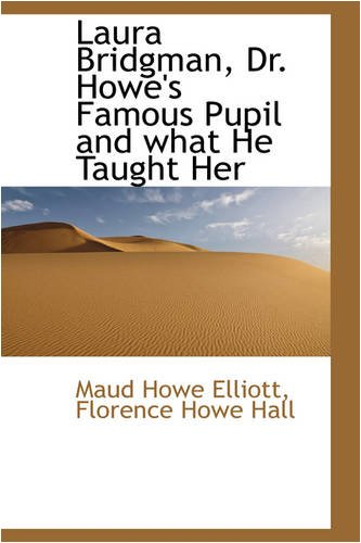 9780559784422: Laura Bridgman, Dr. Howe's Famous Pupil and what He Taught Her