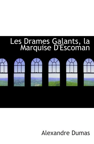 9780559785245: Les Drames Galants, la Marquise D'Escoman