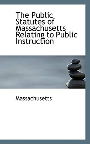 The Public Statutes of Massachusetts Relating to Public Instruction (0559785852) by Massachusetts