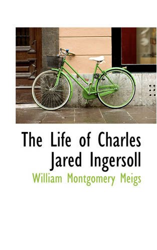 The Life of Charles Jared Ingersoll: Meigs, William Montgomery