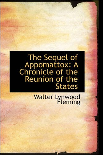9780559789250: The Sequel of Appomattox: A Chronicle of the Reunion of the States
