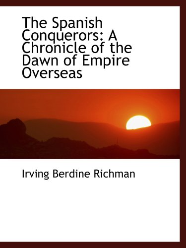9780559794872: The Spanish Conquerors: A Chronicle of the Dawn of Empire Overseas