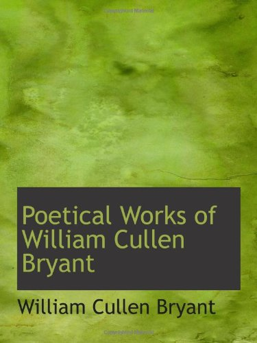 9780559797767: Poetical Works of William Cullen Bryant