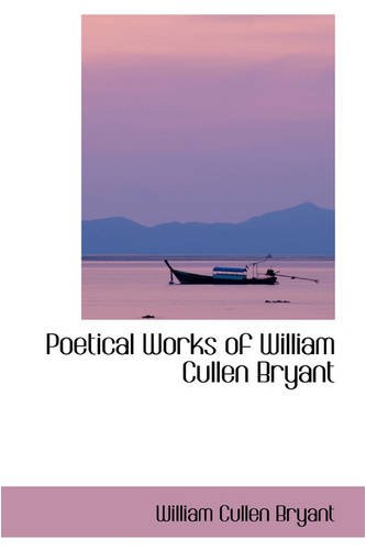 9780559797880: Poetical Works of William Cullen Bryant