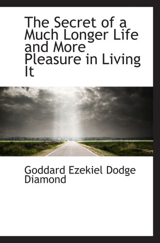 9780559798481: The Secret of a Much Longer Life and More Pleasure in Living It