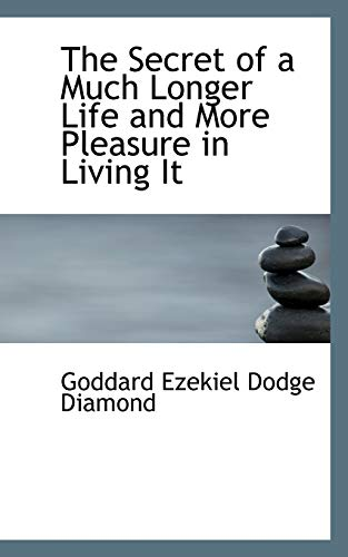 9780559798504: The Secret of a Much Longer Life and More Pleasure in Living It