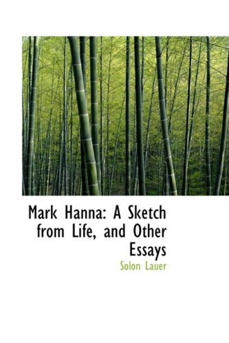 9780559798955: Mark Hanna: A Sketch from Life, and Other Essays