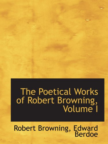 9780559800627: The Poetical Works of Robert Browning, Volume I