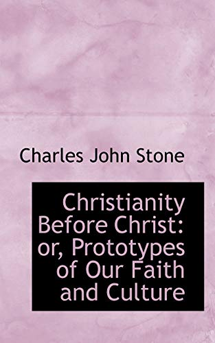 9780559807060: Christianity Before Christ or Prototypes of Our Faith and Culture
