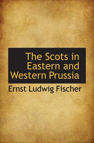 9780559811661: The Scots in Eastern and Western Prussia
