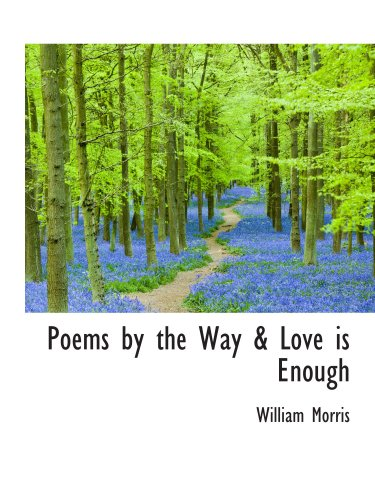 Poems by the Way & Love is Enough (0559811942) by Morris, William