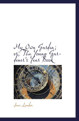 9780559814556: My Own Garden; or, The Young Gardener's Year Book