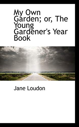 9780559814570: My Own Garden; or, The Young Gardener's Year Book