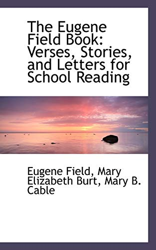 9780559814785: The Eugene Field Book: Verses, Stories, and Letters for School Reading