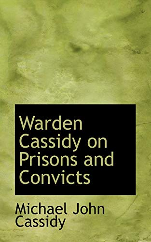 9780559816222: Warden Cassidy on Prisons and Convicts