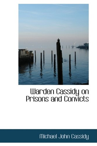 9780559816253: Warden Cassidy on Prisons and Convicts