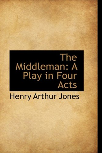 9780559823039: The Middleman: A Play in Four Acts