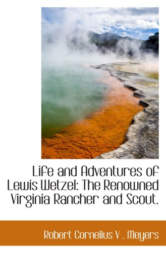 9780559829390: Life and Adventures of Lewis Wetzel: The Renowned Virginia Rancher and Scout.