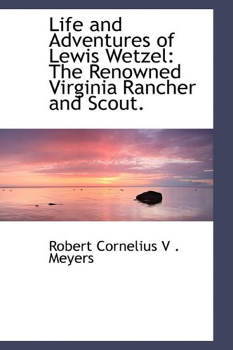 9780559829451: Life and Adventures of Lewis Wetzel: The Renowned Virginia Rancher and Scout.